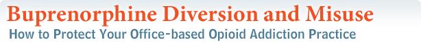 Buprenorphine Diversion and Misuse